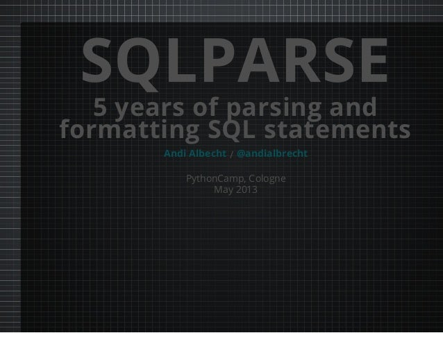 SQLPARSE5 years of parsing andformatting SQL statements/PythonCamp, CologneMay 2013Andi Albecht @andialbrecht