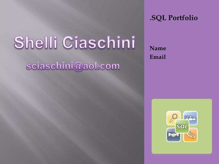 <ul><li>.SQL Portfolio </li></ul><ul><li>Name </li></ul><ul><li>Email </li></ul>