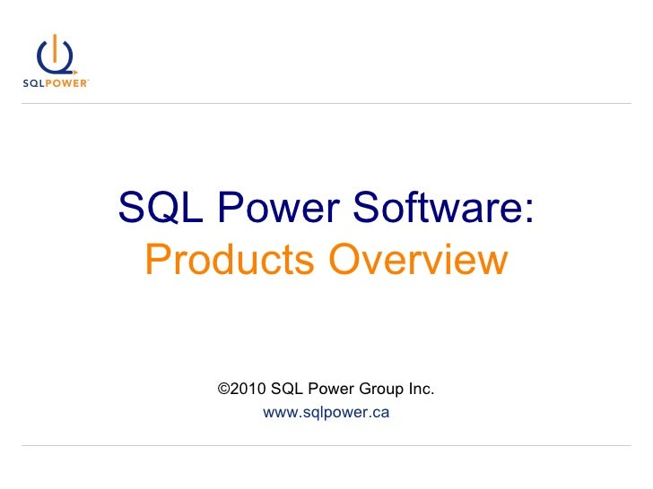 SQL Power Software:   Products Overview ©2010 SQL Power Group Inc. www.sqlpower.ca