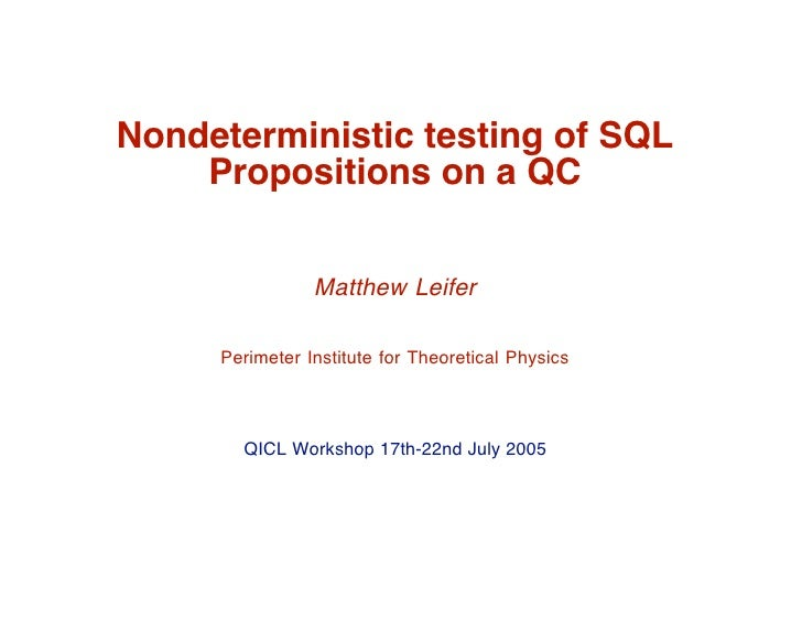 Nondeterministic testing of SQL     Propositions on a QC                   Matthew Leifer       Perimeter Institute for Th...