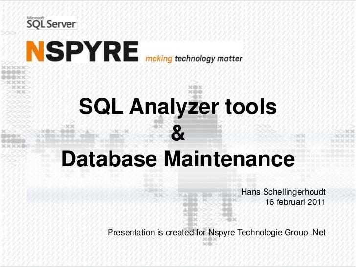 SQL Analyzer tools&Database Maintenance<br />Hans Schellingerhoudt<br />16 februari 2011<br />Presentation is createdforNs...