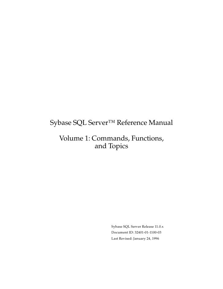 Sybase SQL Server™ Reference Manual  Volume 1: Commands, Functions,             and Topics                 Sybase SQL Serv...
