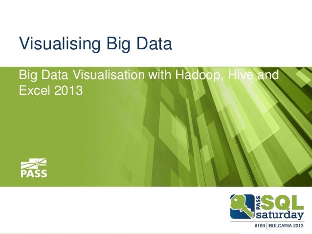 Visualising Big Data Big Data Visualisation with Hadoop, Hive and Excel 2013