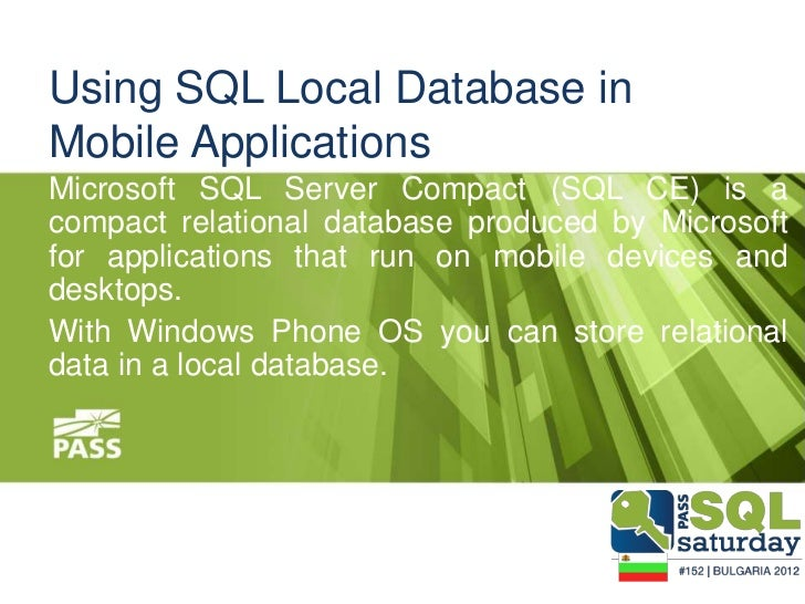 Using SQL Local Database inMobile ApplicationsMicrosoft SQL Server Compact (SQL CE) is acompact relational database produc...