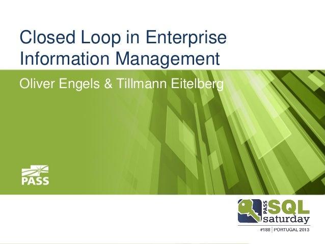 Closed Loop in Enterprise Information Management Oliver Engels & Tillmann Eitelberg