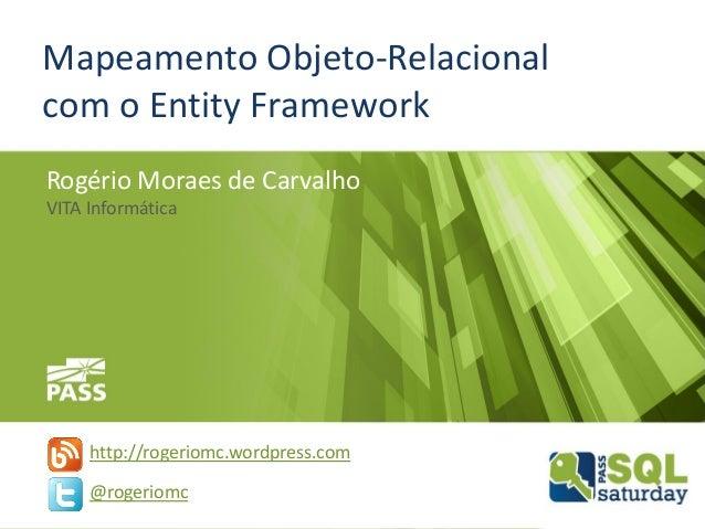 Mapeamento Objeto-Relacional com o Entity Framework Rogério Moraes de Carvalho VITA Informática http://rogeriomc.wordpress...