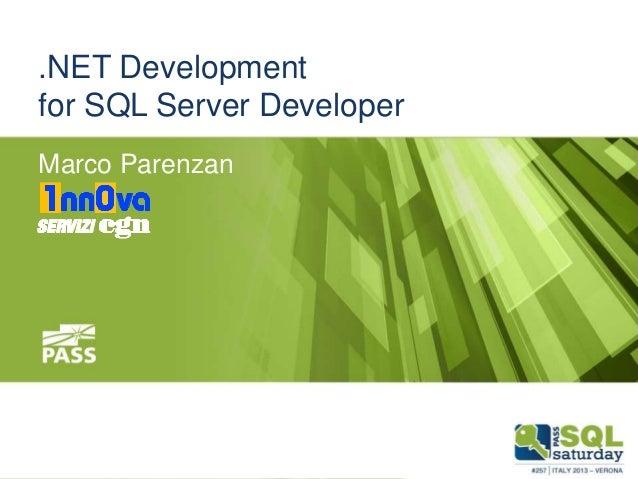 .NET Development for SQL Server Developer Marco Parenzan  1nn0va Servizi CGN  November 9th, 2013  #sqlsat257 #sqlsatverona
