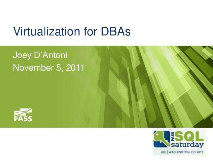 Virtualization for DBAsJoey D'AntoniNovember 5, 2011