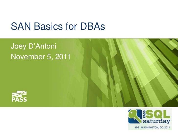 SAN Basics for DBAsJoey D'AntoniNovember 5, 2011