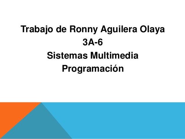 Trabajo de Ronny Aguilera Olaya 3A-6 Sistemas Multimedia Programación