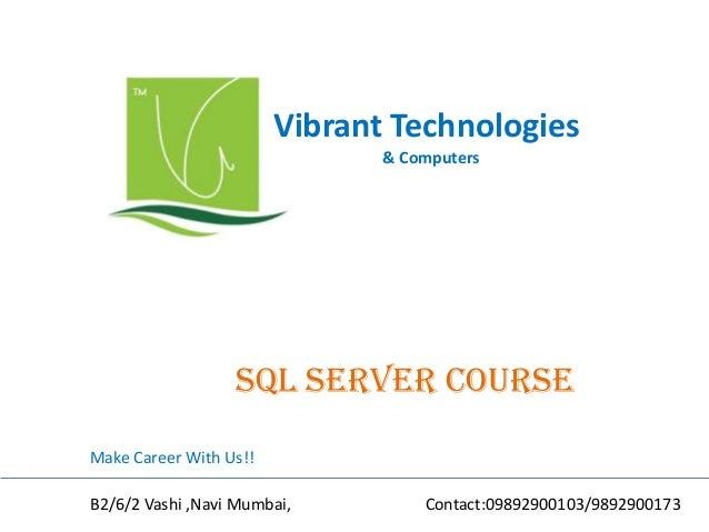 Vibrant Technologies & Computers Sql server COURSE Make Career With Us!! B2/6/2 Vashi ,Navi Mumbai, Contact:09892900103/98...
