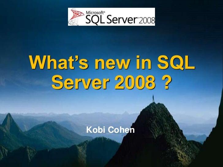 What's new in SQL Server 2008 ?     Kobi Cohen