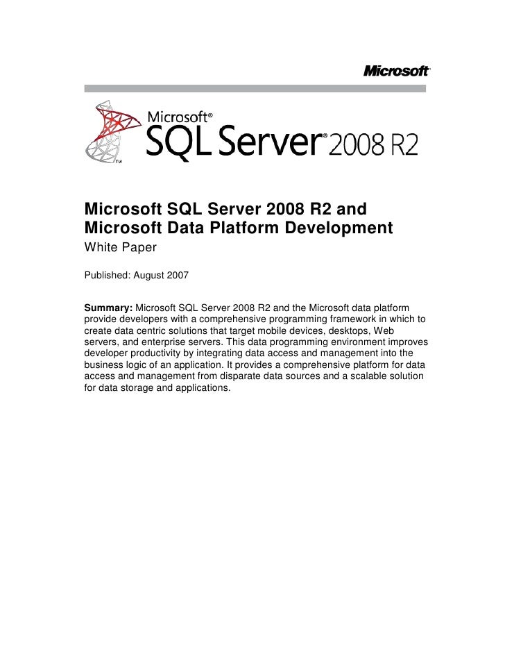 Microsoft SQL Server 2008 R2 and Microsoft Data Platform Development<br />White Paper<br />Published: August 2007<br />Sum...