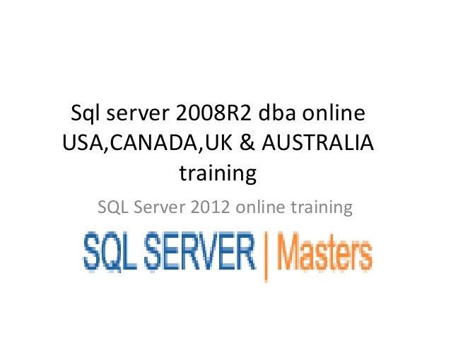 Sql server 2008R2 dba onlineUSA,CANADA,UK & AUSTRALIA            training   SQL Server 2012 online training
