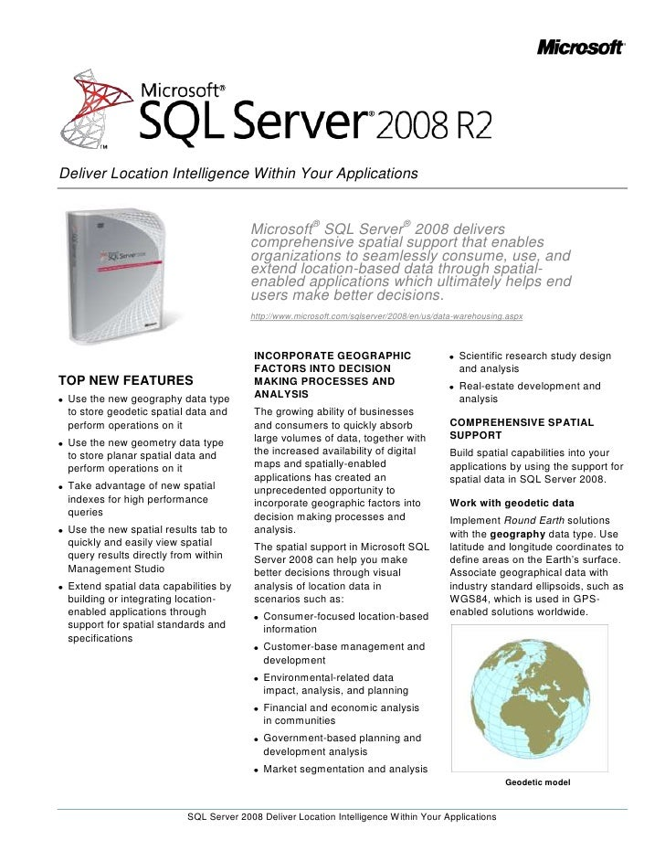 Microsoft® SQL Server® 2008 delivers comprehensive spatial support that enables organizations to seamlessly consume, use, ...