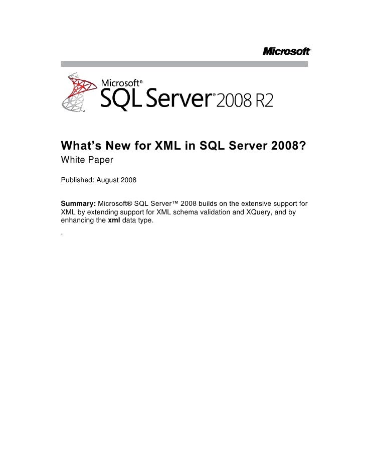 What's New for XML in SQL Server 2008?<br />White Paper<br />Published: August 2008<br />Summary: Microsoft® SQL Server™ 2...