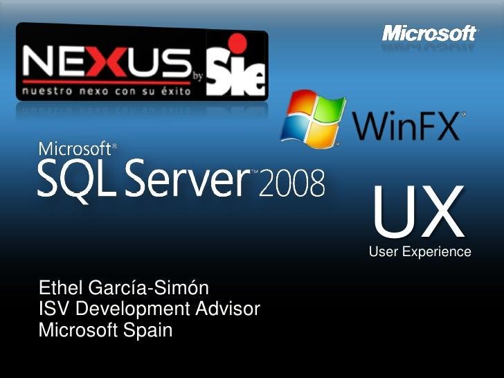 UX                           User Experience  Ethel García-Simón ISV Development Advisor Microsoft Spain