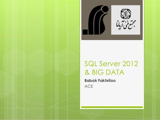 SQL Server 2012& BIG DATABabak FakhrilooACE