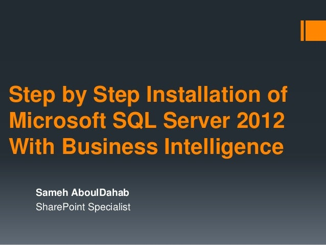 Step by Step Installation of Microsoft SQL Server 2012 With Business Intelligence Sameh AboulDahab SharePoint Specialist