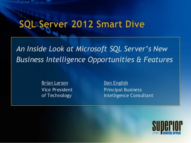 An Inside Look at Microsoft SQL Server's NewBusiness Intelligence Opportunities & Features       Brian Larson      Dan Eng...