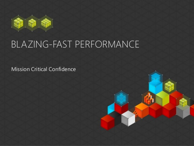 BLAZING-FAST PERFORMANCEMission Critical Confidence