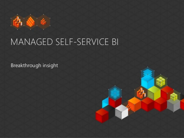 MANAGED SELF-SERVICE BIBreakthrough insight