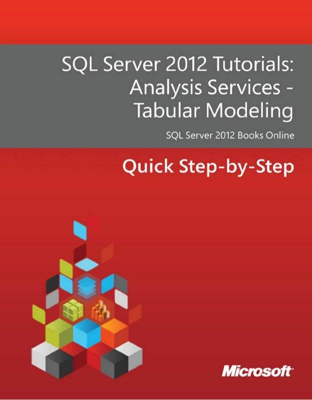SQL Server 2012 Tutorials: Analysis Services - Tabular Modeling SQL Server 2012 Books Online Summary: This tutorial provid...