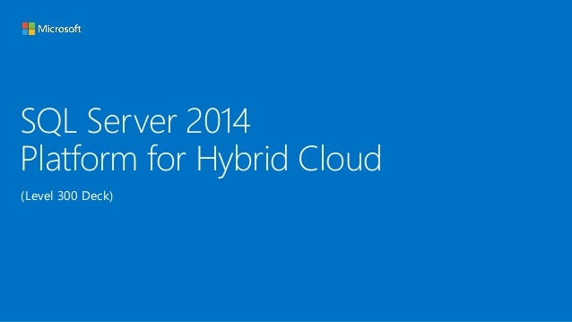 Microsoft SQL Server 2014 Platform for Hybrid Cloud - Level 300 deck - From Atidan