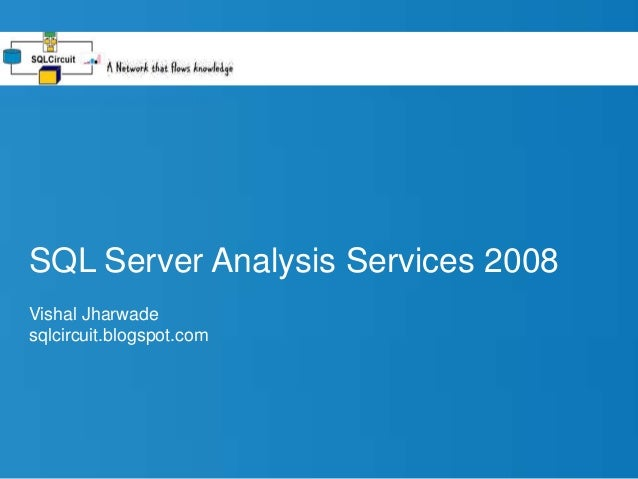 SQL Server Analysis Services 2008 Vishal Jharwade sqlcircuit.blogspot.com