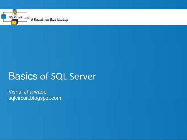 Basics of SQL Server Vishal Jharwade sqlcircuit.blogspot.com