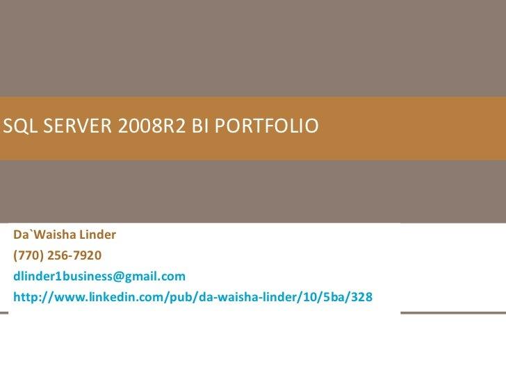 Da`Waisha Linder (770) 256-7920 [email_address] http://www.linkedin.com/pub/da-waisha-linder/10/5ba/328 SQL SERVER 2008R2 ...