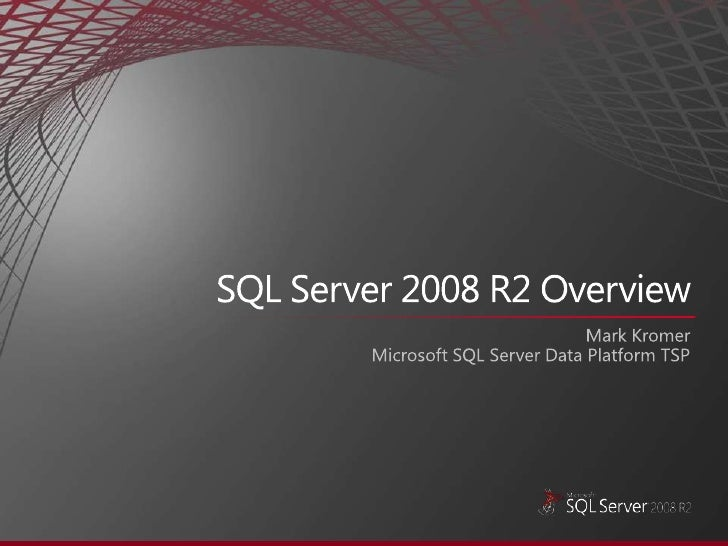 SQL Server 2008 R2 Overview<br />Mark Kromer<br />Microsoft SQL Server Data Platform TSP<br />