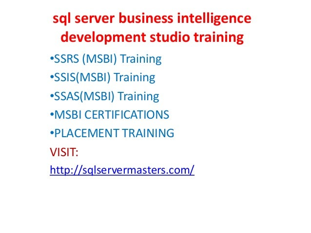 sql server business intelligence development studio training •SSRS (MSBI) Training •SSIS(MSBI) Training •SSAS(MSBI) Traini...