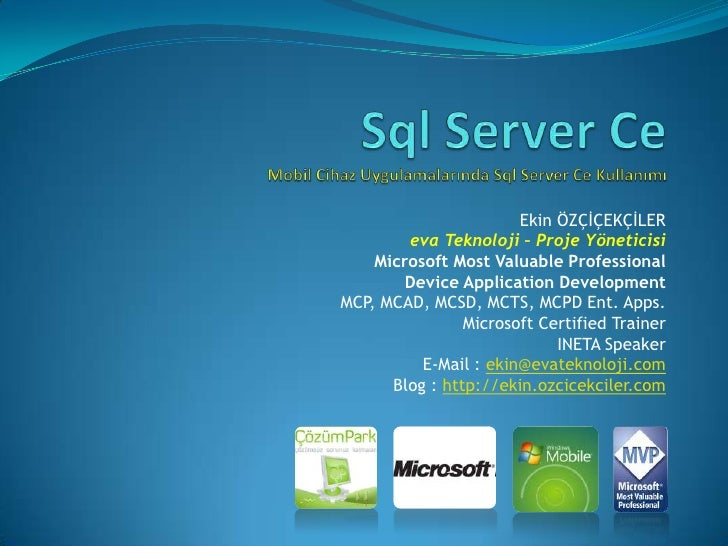 Sql Server CeMobil Cihaz Uygulamalarında Sql Server Ce Kullanımı<br />Ekin ÖZÇİÇEKÇİLER<br />eva Teknoloji – Proje Yönetic...