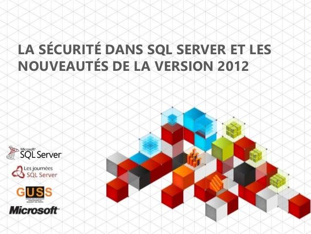LA SÉCURITÉ DANS SQL SERVER ET LES NOUVEAUTÉS DE LA VERSION 2012