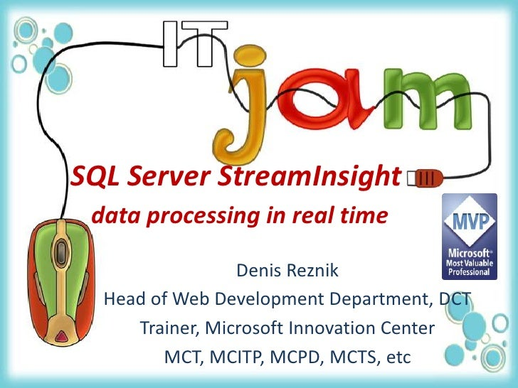 SQL Server StreamInsightdata processing in real time<br />Denis Reznik<br />Head of Web Development Department, DCT<br />T...