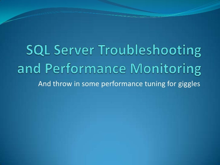 SQL Server Troubleshooting and Performance Monitoring<br />And throw in some performance tuning for giggles<br />