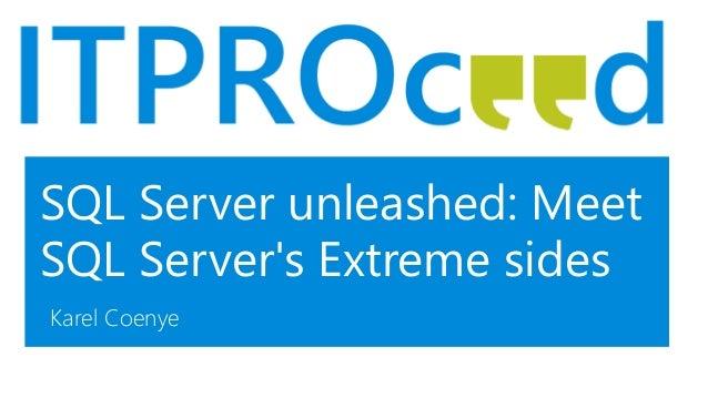 SQL Server unleashed: Meet SQL Server's Extreme sides Karel Coenye