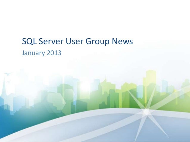 SQL Server User Group NewsJanuary 2013