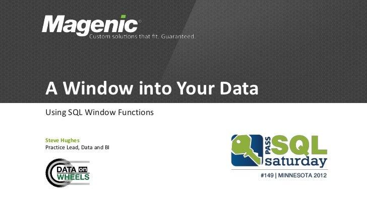 A Window into Your DataUsing SQL Window FunctionsSteve HughesPractice Lead, Data and BI