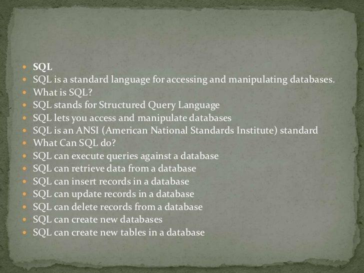    SQL   SQL is a standard language for accessing and manipulating databases.   What is SQL?   SQL stands for Structur...