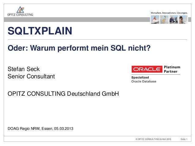 SQLTXPLAINOder: Warum performt mein SQL nicht?Stefan SeckSenior ConsultantOPITZ CONSULTING Deutschland GmbHDOAG Regio NRW,...