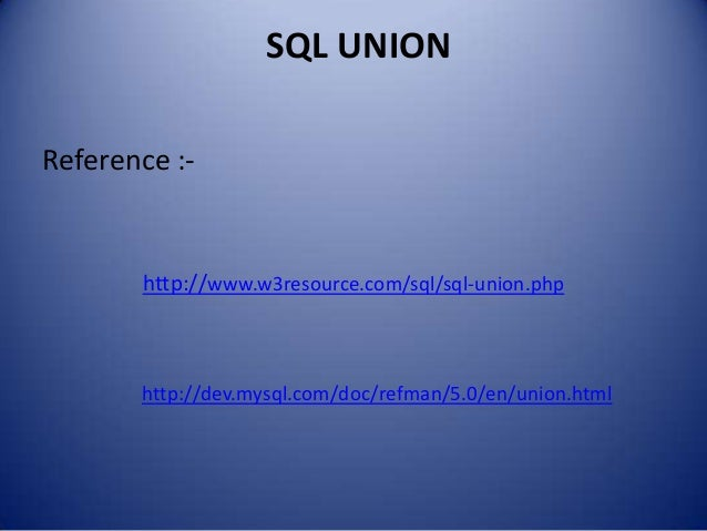 SQL UNIONReference :-       http://www.w3resource.com/sql/sql-union.php       http://dev.mysql.com/doc/refman/5.0/en/union...