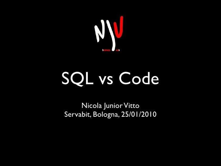 SQL vs Code      Nicola Junior Vitto Servabit, Bologna, 25/01/2010