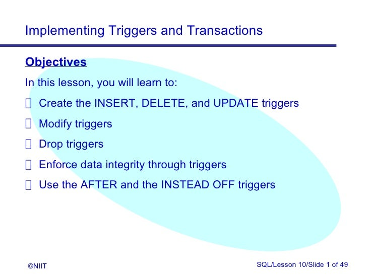 Implementing Triggers and TransactionsObjectivesIn this lesson, you will learn to: Create the INSERT, DELETE, and UPDATE t...