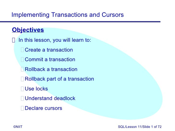 Implementing Transactions and CursorsObjectives In this lesson, you will learn to:    Create a transaction    Commit a tra...