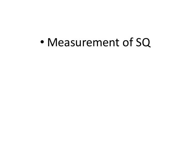 • Measurement of SQ