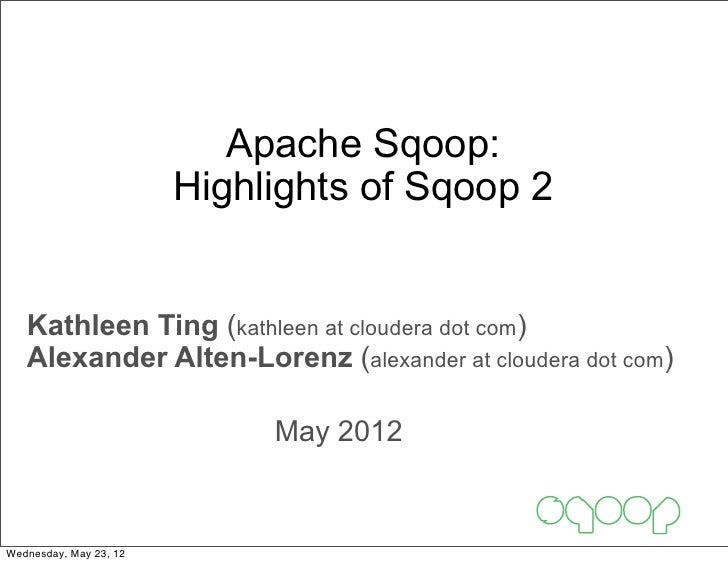 Apache Sqoop:                        Highlights of Sqoop 2   Kathleen Ting (kathleen at cloudera dot com)   Alexander Alte...