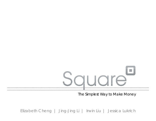 The Simplest Way to Make Money Elizabeth Cheng | Jing-Jing Li | Irwin Liu | Jessica Lukrich