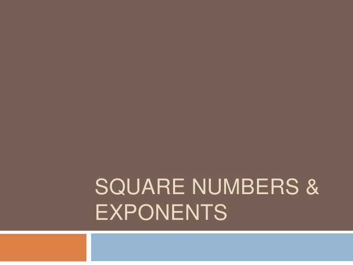 SQUARE NUMBERS &EXPONENTS